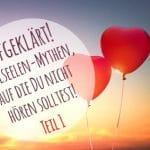 Aufgeklärt! – Dualseelen-Mythen, auf die Du nicht hören solltest! – TEIL1